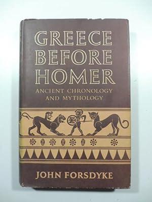 Greece before Homer. Ancient chronology and mytology: John Forsdyke