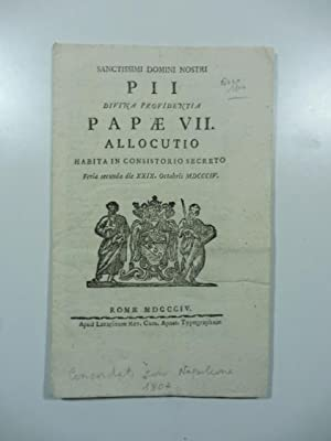 Sanctissimi Domini Nostri Pii Divina Providentia Papae VII allocutio habita in Concistorio secret...