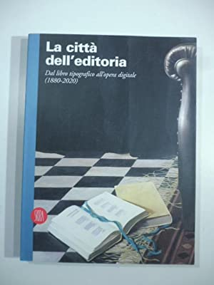 Le citta' dell'editoria. Dal libro tipografico all'opera digitale (1880-2020)