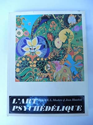 L'art psychedelique. Robert E. L. Masters et Jean Houston.
