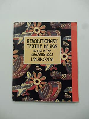 Revolutionary textile design. Russia in the 1920's and 1930's. I. Yasinskaya. Introduced by John ...