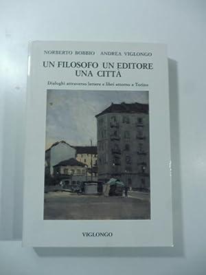 Un filosofo un editore una citta'. Dialoghi: Norberto Bobbio, Andrea