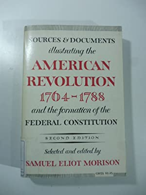 Sources and Documents Illustrating the American Revolution, 1764-1788: and the Formation of the F...