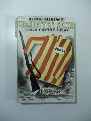 Ghigliottina secca. La vita dei deportati alla: BELBENOIT Renato
