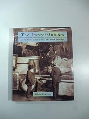 The Impressionists. Their Lives, Their Worls, and Their Paintings