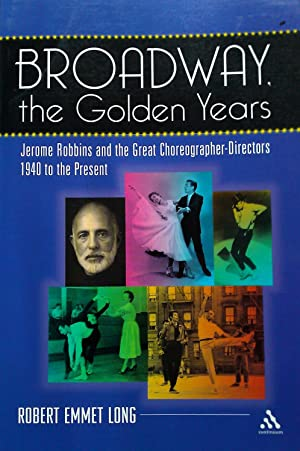 Broadway the Golden Years. Jerome Robbins and the Great Choreographer-Directors.1940 To the Present.