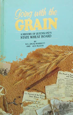Going with the Grain. A History of Queensland's State Wheat Board.: Marriott, R.S. (Dick) And ...