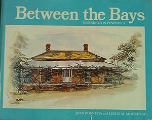 Between the Bays: Mornington Peninsula.: Leslie M. Moorhead