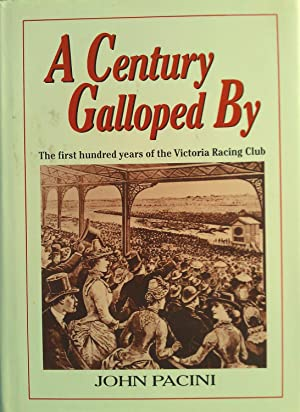 A Century Galloped By: The First Hundred Years of the Victoria Racing Club.: Pacini, John.