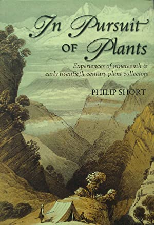 In Pursuit Of Plants.Experiences of Nineteenth & Early twentieth century plant collectors.