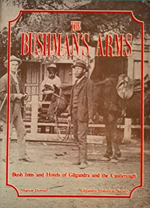 The Bushman's Arms. Bush Inns and Hotels of Gilgandra District and the Castlereagh.: Dormer, ...