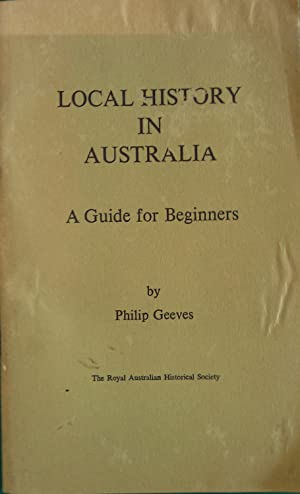 Local History in Australia: A Guide for: Geeves, Philip.
