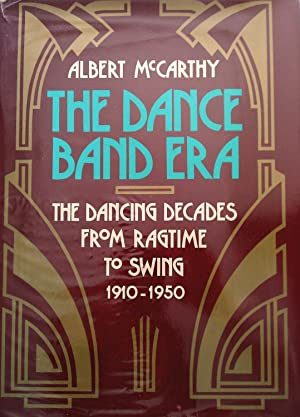 The Dance Band Era: The Dancing Decades from Ragtime to Swing, 1910-1950