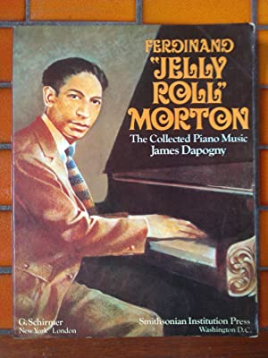 Ferdinand 'Jelly-Roll' Morton: The Collected Piano Music: James Dapogny