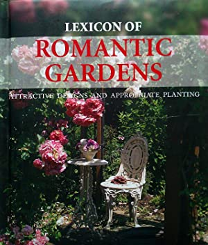 Lexicon of Romantic Gardens: Attractive Designs And Appropriate Planting.