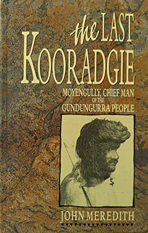 The Last Kooradgie. Moyengully, Chief Man of: Meredith, John