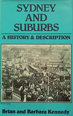 Sydney and Suburbs a History and Description: Kennedy, Brian &