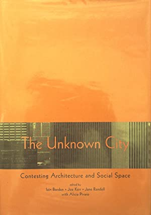 The Unknown City: Contesting Architecture and Social: Borden, Lain. And