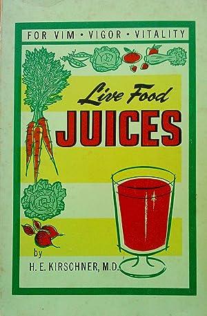 Live Food Juices For Vim Vigor Vitality: H.E.Kirschner