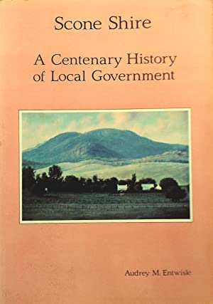 Scone Shire. A Centenary History of Local: Entwisle, Audrey M.