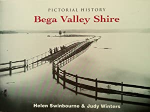 Pictorial History Bega Valley Shire.: Swinbourne, Helen. &