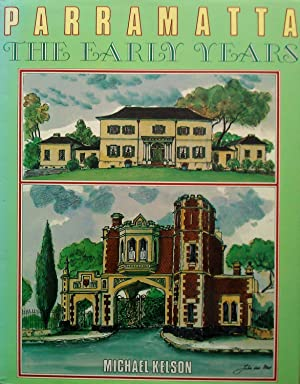 Parramatta The Early Years with extracts from The Jubilee History Of Parramatta 1911.: Kelson, ...