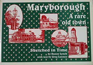 Maryborough. A Rare Old Town.: Lunney, Greg.