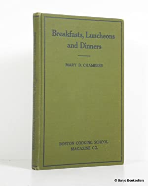 Breakfasts, Luncheons and Dinners: How to Plan Them, How to Serve Them, How to Behave at Them: A ...