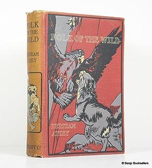 Folk of the Wild: A Book of: Atkey, Bertram