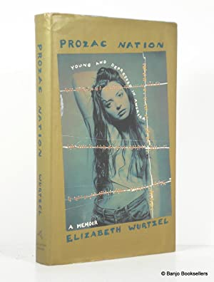 Prozac Nation: Young and Depressed in America: Wurtzel, Elizabeth