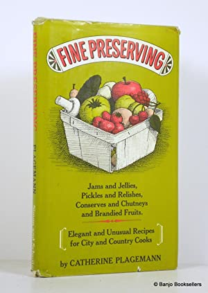 Fine Preserving: Jams and Jellies, Pickles and Relishes, Conserves and Chutneys and Brandied Frui...