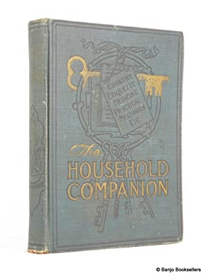 The Household Companion: A Practical Reference Work for Housekeepers