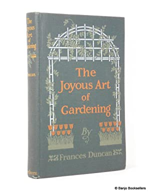 The Joyous Art of Gardening: A Book of First Aid to the Amateur