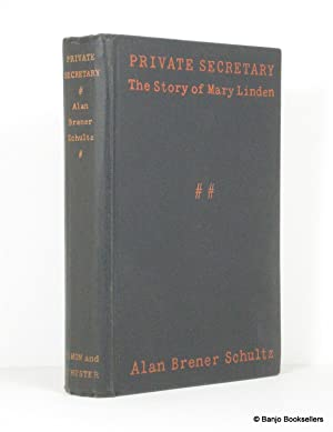 Private Secretary: The Story of Mary Linden: Schultz, Alan Brener