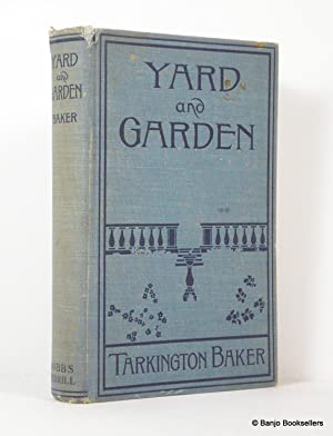 Yard and Garden: A Book of Practical Information for the Amateur Gardener in City, Town or Suburb