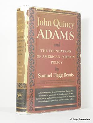 John Quincy Adams and the Foundations of: Bemis, Samuel Flagg