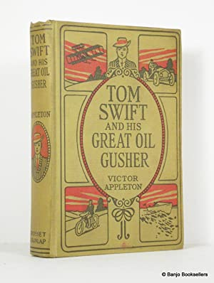 Tom Swift and His Great Oil Gusher or the Treasure of Goby Farm