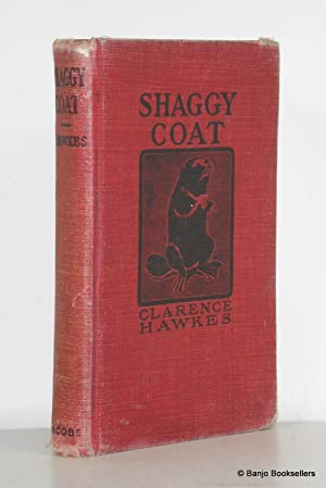 Shaggy Coat: The Biography of a Beaver: Hawkes, Clarence