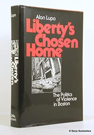 Liberty's Chosen Home: The Politics of Violence: Lupo, Alan