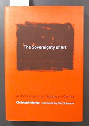 The Sovereignty of Art Aesthetic Negativity in Adorno and Derrida