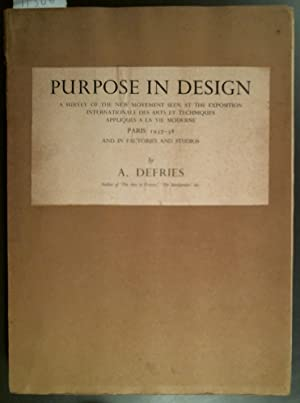 Purpose in Design A Survey of the New Movement Seen at the Exposition Internationale Des Arts Et ...