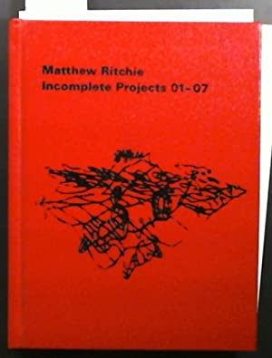 Matthew Ritchie Incomplete Projects 01-07