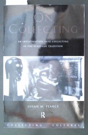 On Collecting An investigation into collecting in the European tradition