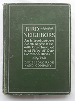 Bird Neighbors. An Introductory Acquaintance with One Hundred and Fifty Birds Commonly Found in the...
