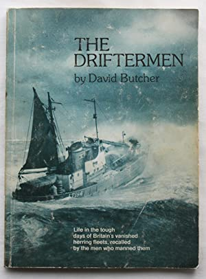 The Drifterman: Life in the tough days of Britain's vanished herring fleets, recalled by the men ...
