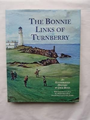 The Bonnie Links of Turnberry : An Illustrated History: Jack Boyd
