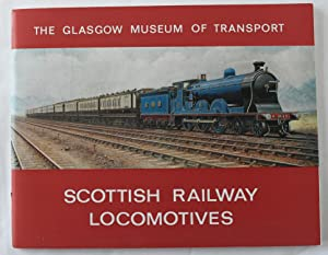 Scottish Railway Locomotives : A history of the railways of Scotland and a descriptive guide to S...
