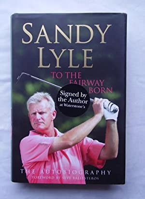 To The Fairway Born : SIGNED COPY: Sandy Lyle