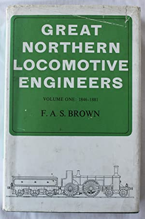 Great Northern Locomotive Engineers : Volume One 1846 - 1881