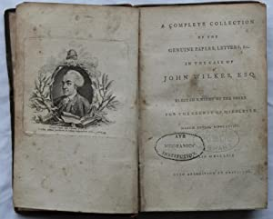 A Complete Collection of the Genuine Papers, Letters, &c. In the Case of John Wilkes, Esq. ...